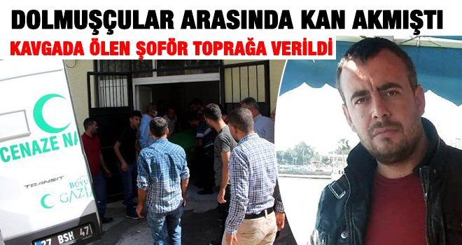Nizip'teki kavgada ölen şoför toprağa verildi