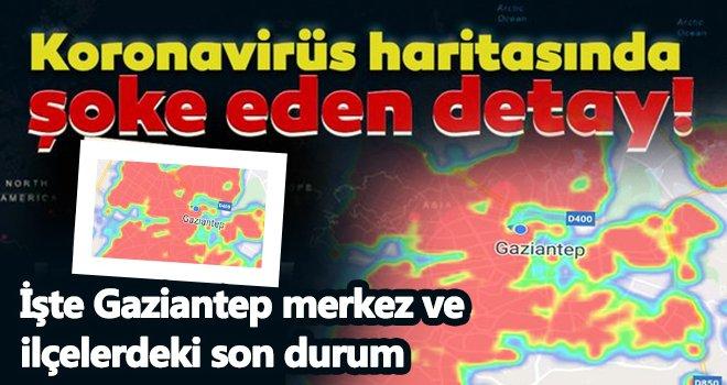 İşte Gaziantep merkez ve ilçelerdeki son durum