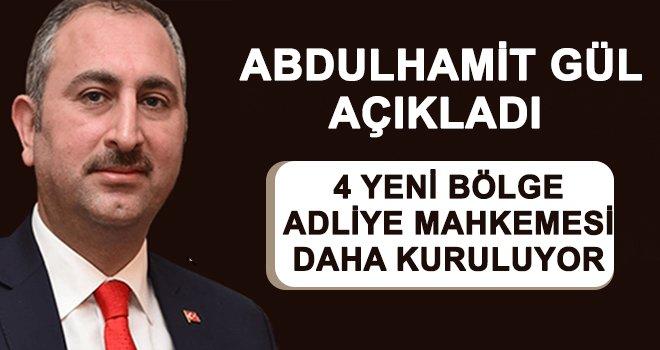 Adalet Bakanı Gül duyurdu: 4 tane daha açılıyor!..