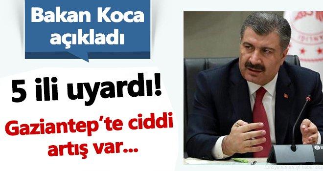 Bakan Koca uyardı! Gaziantep'te ciddi artış var
