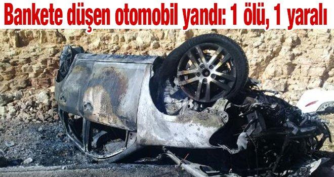 Bankete düşen otomobil yandı: 1 ölü, 1 yaralı