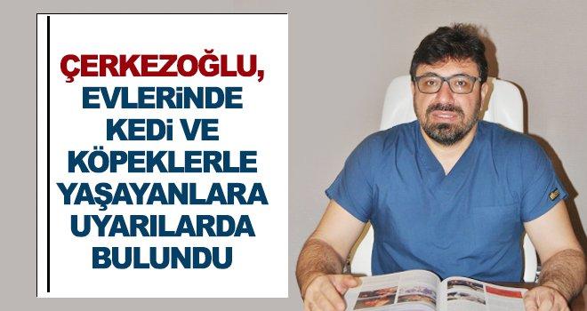 Çerkezoğlu, hayvan sağlığına dikkat çekti