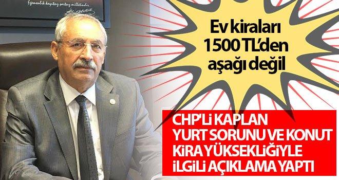 CHP'li Kaplan: Gaziantep'te konut kiraları çok yüksek...