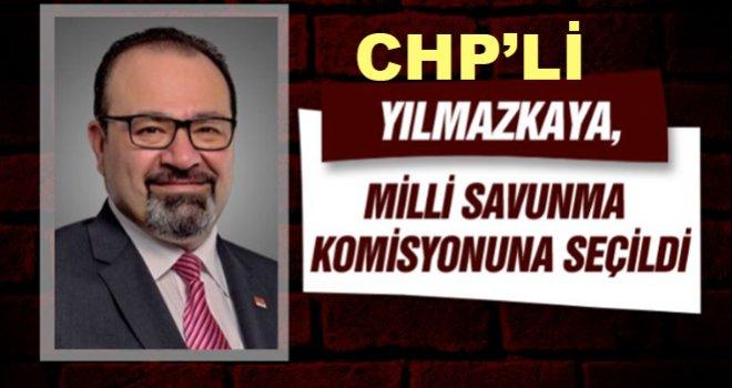 CHP'li Yılmazkaya, Milli Savunma Komisyonuna seçildi