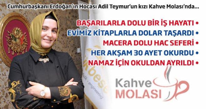 Cumhurbaşkanı Erdoğan'ın Hocası Teymur'un kızı Kahve Molası'nda
