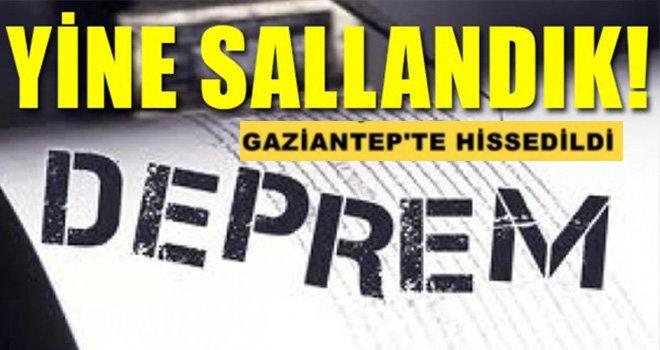 Deprem Gaziantep'ten de hissedildi