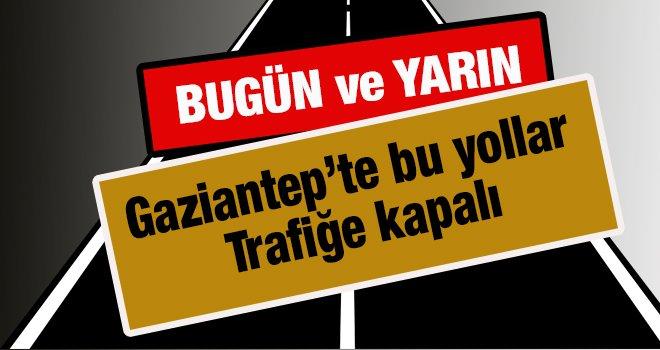 Dikkat! Gaziantep'te  bazı yollar trafiğe kapatılacak...
