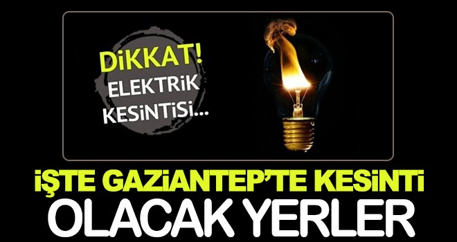 Dikkat Gaziantep'te elektrikler kesilecek!