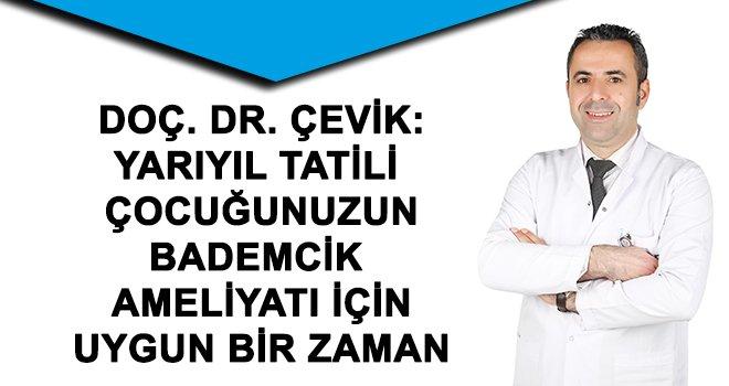 Doç. Dr. Çevik: Bademcik ameliyatı için uygun zaman