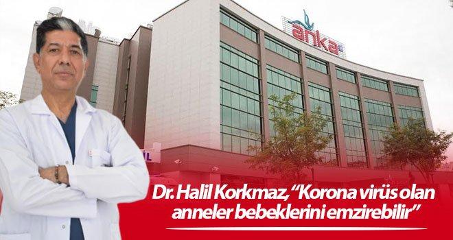 Dr. Halil Korkmaz: Korona virüs olan anneler bebeklerini emzirebilir