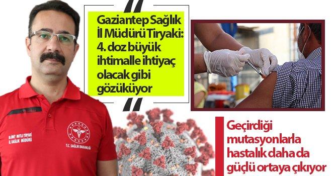 Dr. Tiryaki: 4. doz büyük ihtimalle ihtiyaç olacak gibi gözüküyor