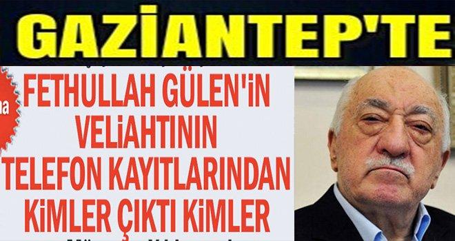 FETÖ görüşme listesinde Gaziantep'ten kimler var kimler!