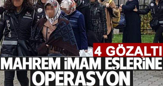 FETÖ'nün mahrem emniyet imamlarının eşlerine operasyon