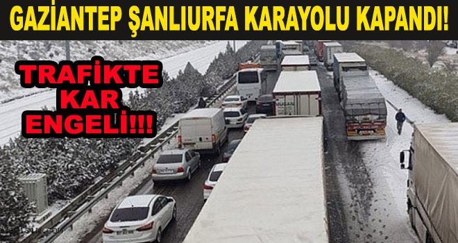 Flaş Flaş Flaş Gaziantep Şanlıurfa kara yoluna kar engeli
