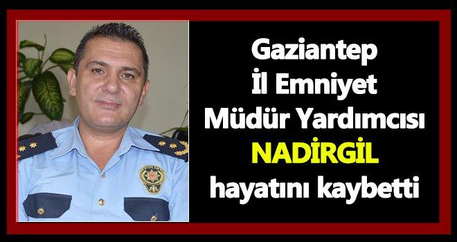 Gaziantep Emniyeti, Müdür Yardımcısı Nadirgil'in ölümü ile sarsıldı