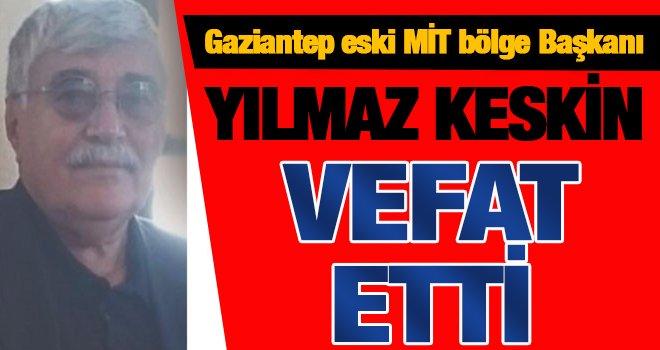 Gaziantep eski MİT Bölge Başkanı Keskin vefat etti