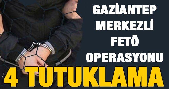 Gaziantep merkezli 4 ilde FETÖ operasyonu