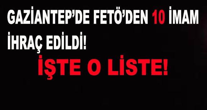 Gaziantep'te 10 din görevlisi FETÖ'den ihraç edildi!