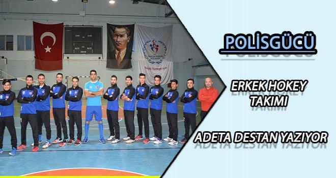 Gaziantep Polisgücü Erkek Hokey Takımı adeta destan yazıyor