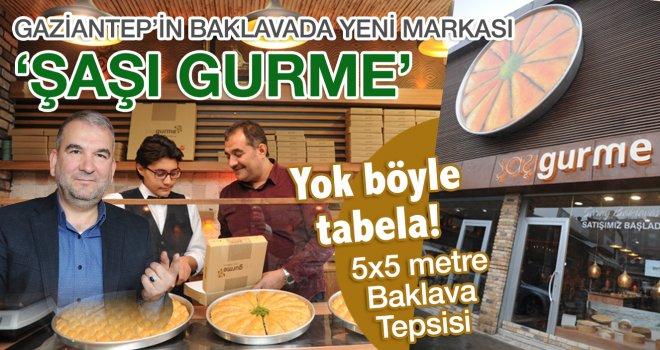 Gaziantep'in Baklavada yeni markası  'ŞAŞI GURME