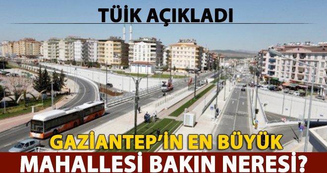Gaziantep'in en büyük nüfusa sahip mahallesi...
