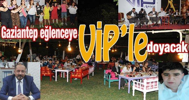 Gazianteplilerin yeni mekanı 'VİP Antep'