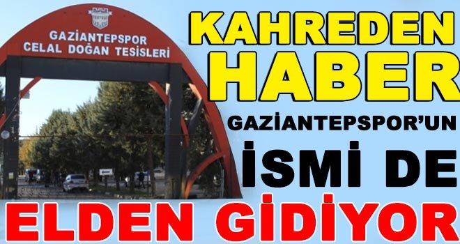 Kaderine terk edilen Gaziantepspor'un ismi icrayla satışa çıkartıldı!...