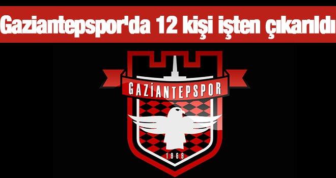 Gaziantepspor'da personellerin işine son verildi