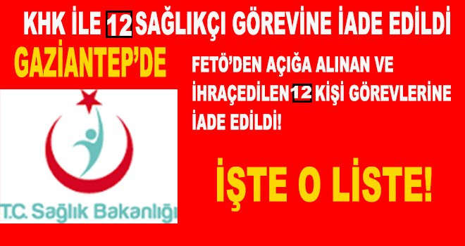 Gaziantep'te 12 sağlıkçı görevlerine iade edildi! İşte o liste