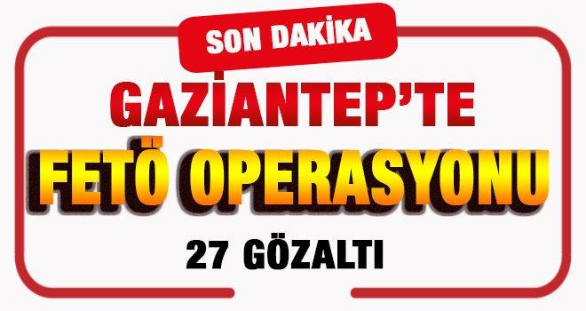 Gaziantep'te 16 Adrese FETÖ Operasyonu! 27 gözaltı...