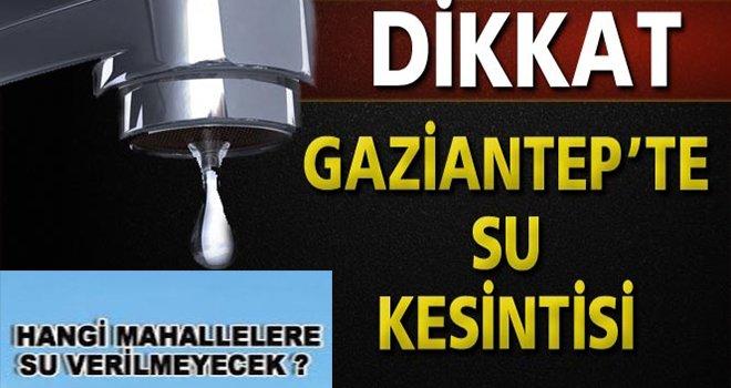 Gaziantep'te 5 gün su kesintisi! İşte o mahalleler