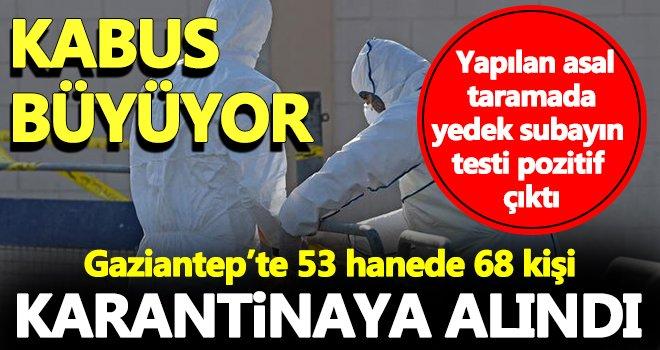 Gaziantep'te 53 hanede 68 kişi karantinaya alındı