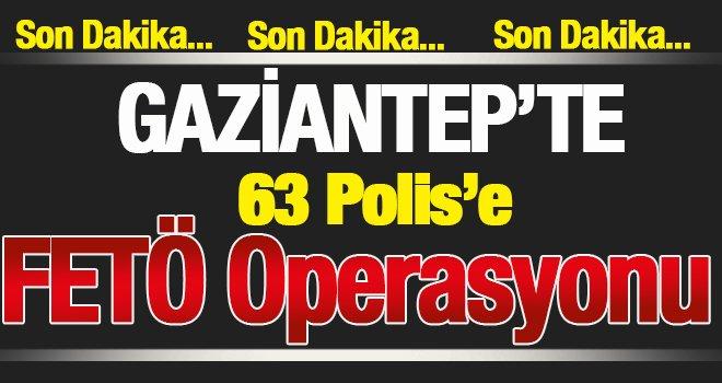 Gaziantep'te 63 polise FETÖ'den gözaltı...
