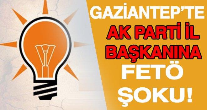 Gaziantep'te, Ak Parti İl Başkanı'na FETÖ şoku! Görevden alınacak mı?