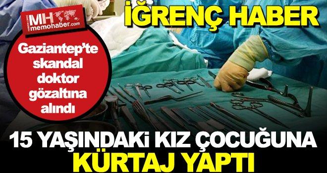 Gaziantep'te akılalmaz olay! Küçük kız çocuğuna kürtaj yapıldı