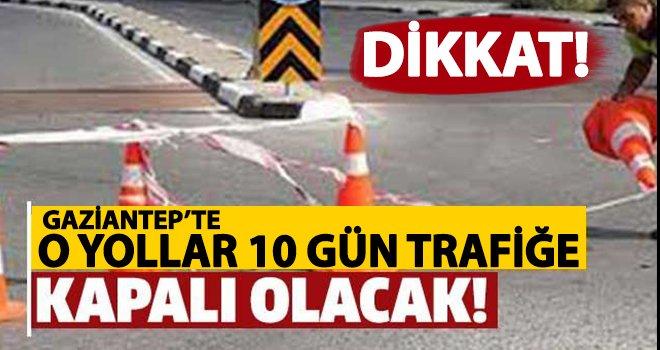 Gaziantep'te altyapı çalışmaları nedeniyle o yollar kapalı!