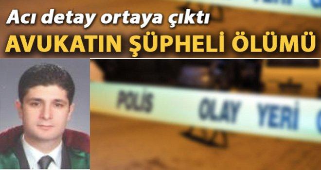 Gaziantep'te Avukatın şüpheli ölümündeki işte o detay !
