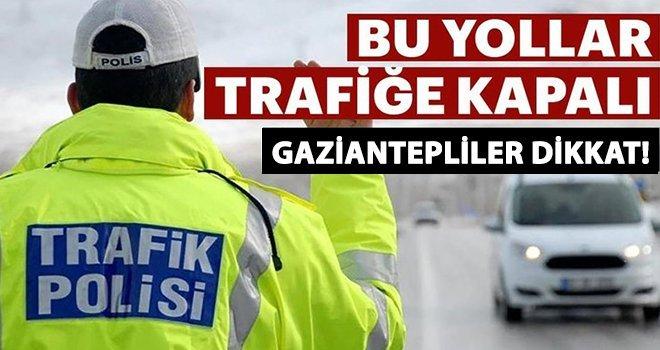 Gaziantep'te bugün bazı yollar trafiğe kapalı olacak