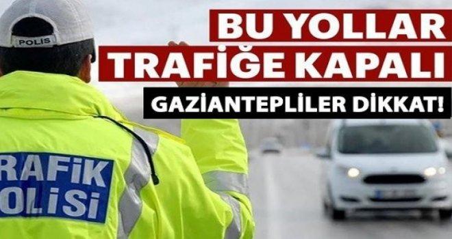 Gaziantep'te bugün bazı yollar trafiğe kapalı olacak!