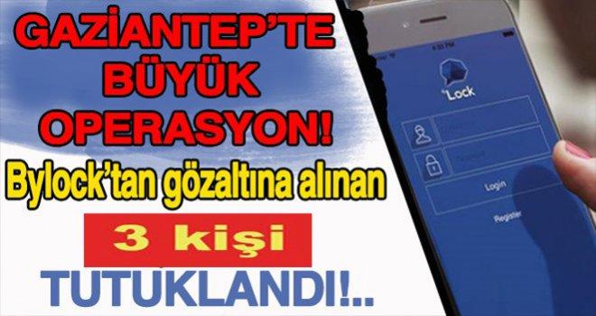 Gaziantep'te FETÖ operasyonu! 3 Bylock'cu tutuklandı