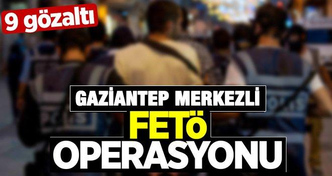 Gaziantep'te FETÖ operasyonu: 9 gözaltı