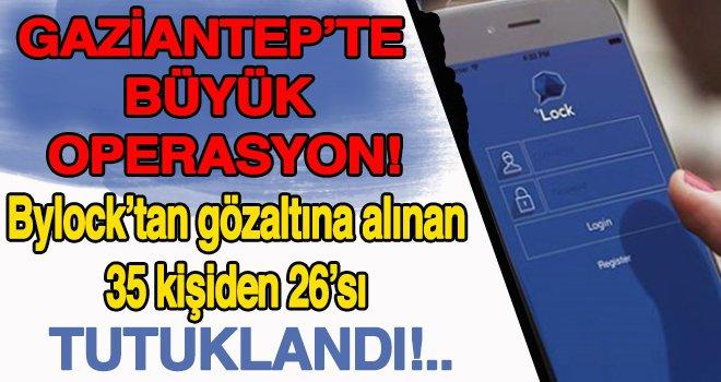 Gaziantep'te FETÖ Operasyonu! ByLock  kullanan 26 kişi tutuklandı...