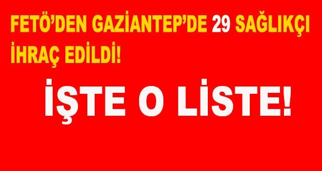 Gaziantep'te FETÖ'de 29 sağlıkçı ihraç edildi! işte o liste