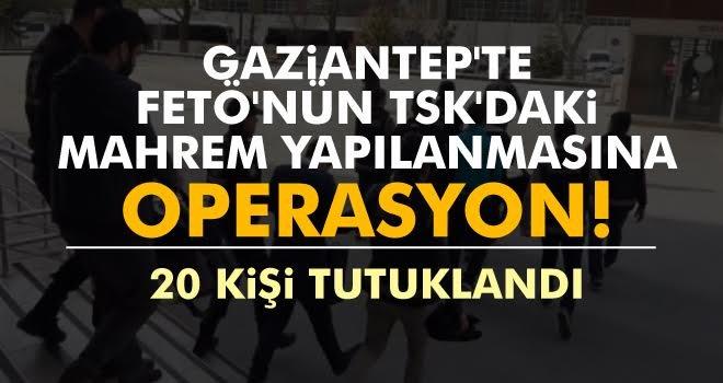 Gaziantep'te FETÖ'nün TSK'daki mahrem yapılanmasına operasyon! 20 tutuklama
