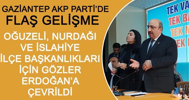 Gaziantep'te gözler Cumhurbaşkanı'nda: 3 ilçeye kimler atanacak