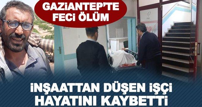 Gaziantep'te inşaattan düşen işçi öldü!
