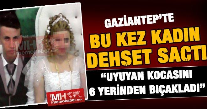 Gaziantep'te kadın dehşeti! Uyuyan kocasını bıçakladı