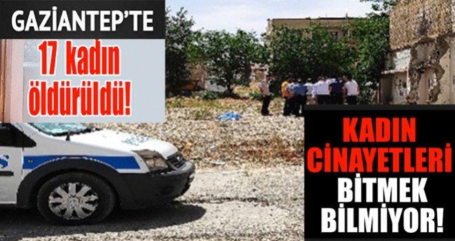 Gaziantep'te kadın vahşeti: 17 kişi öldürüldü