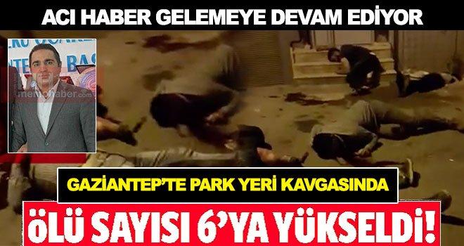 Gaziantep'te katliama dönüşen kavgada ölü sayısı 6'ya yükseldi