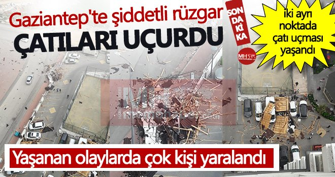Gaziantep'te kısa süre etkili olan şiddetli rüzgar çatıları uçurdu